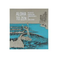 【ALOHA ZEN】ALOHA TO ZEN:THE ART OF SURFING&LIVING ON EARTH